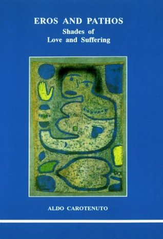 Eros and Pathos: Shades of Love and Suffering (Studies in Jungian Psychology by Jungian Analysts, 40)