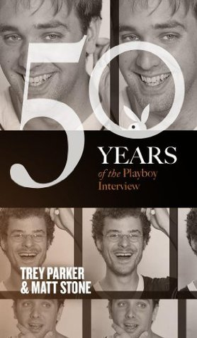 Trey Parker and Matt Stone: The Playboy Interview (50 Years of the Playboy Interview)