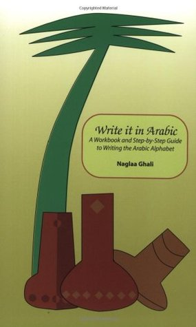 Write It in Arabic: A Work Book and Step-By-Step Guide to Writing the Arabic Alphabet