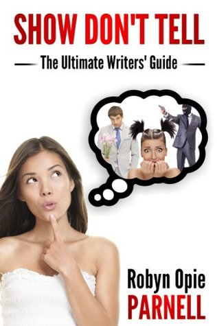 Show Dont Tell: The Ultimate Writers Guide