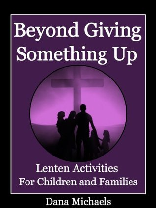 Beyond Giving Something Up: Lenten Activities for Children and Families