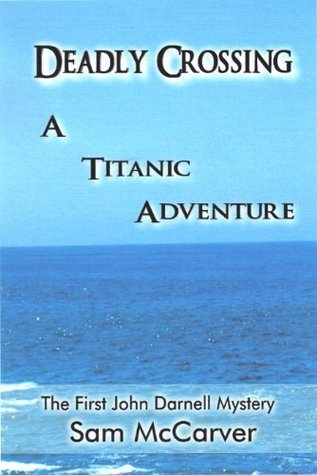 DEADLY CROSSING A Titanic Adventure (The John Darnell Mystery Series)