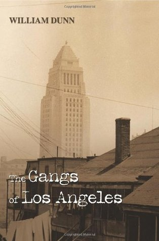 The Gangs of Los Angeles by William Dunn
