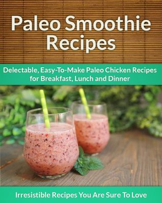 Paleo Smoothie Recipes: Quenching, Delicious Smoothies for Every Occasion