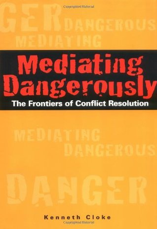 Mediating Dangerously by Kenneth Cloke