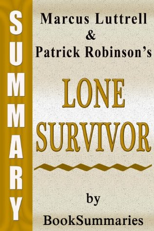 Lone Survivor: The Eyewitness Account of Operation Redwing and the Lost Heroes of SEAL Team 10 by Marcus Luttrell -- Summary, Review & Analysis