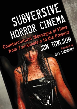 Subversive Horror Cinema: Countercultural Messages of Films from Frankenstein to the Present