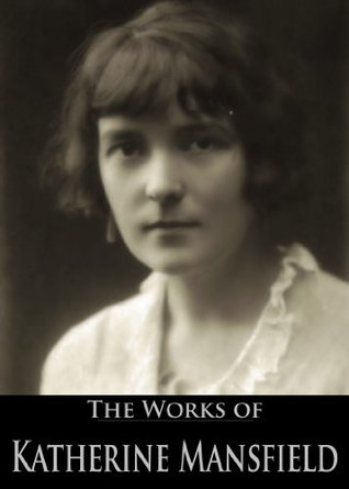 The Works of Katherine Mansfield: Something Childish, and other stories, Bliss, and other stories, The Garden Party, and other stories (3 Books With Active Table of Contents)