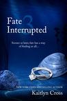 Fate Interrupted 3 (Fate Interrupted, #3)