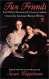 Two Friends: And Other 19th-Century American Lesbian Stories by American Women Writers