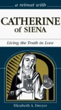 A Retreat With Catherine of Siena: Living the Truth in Love
