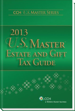 U.S. Master Estate and Gift Tax Guide (2013) (U.S. Master Estate and Girft Tax Guide)