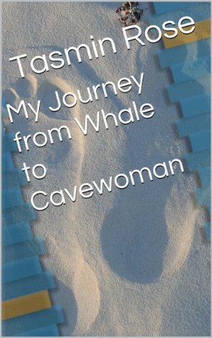 My Journey from Whale to Cavewoman