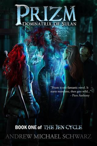 Ebook Prizm: Dominatrix of Sulan, Book One of the Jen Cycle by Andrew Michael Schwarz TXT!