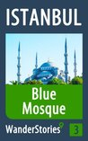 Blue Mosque in Istanbul - a travel guide and tour as with the best local guide (Istanbul Travel Stories)