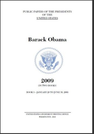 PUBLIC PAPERS OF THE PRESIDENTS OF THE UNITED STATES: BARRACK H. OBAMA (Presidential Documents - January 20 to June 30, 2009)
