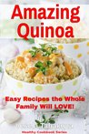 Amazing Quinoa: Easy Recipes the Whole Family Will Love! (Healthy Cookbook Series #3)