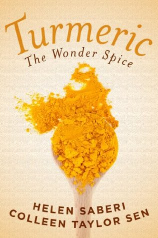 Turmeric: The Wonder Spice: Great Recipes Featuring the Wonder Spice that Fights Inflammation and Protects Against Disease