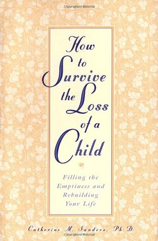 How to Survive the Loss of a Child by Catherine M. Sanders