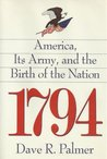 1794: America, Its Army, and the Birth of the Nation