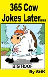365 Cow Jokes Later: A collection of the very first World of Cow cartoons by StiK