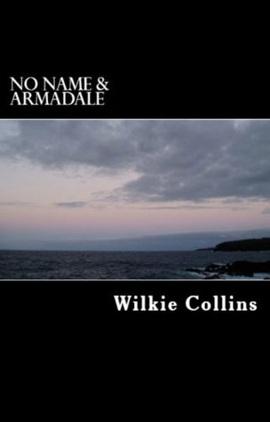 Wilkie Collins Classics: No Name & Armadale