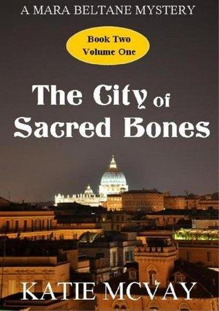 The City of Sacred Bones (A Mara Beltane Mystery - Book 2, Volume 1)