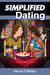 Simplified Dating - The Guide to Mastering Dating... Quickly