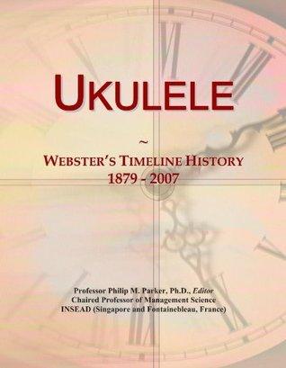 Ukulele: Webster's Timeline History, 1879 - 2007