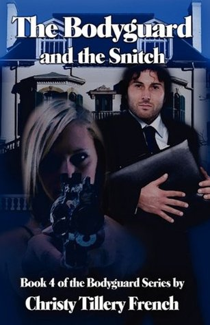 The Bodyguard and The Snitch by Christy Tillery French