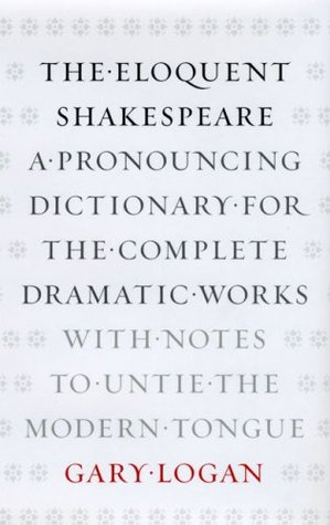 Free download The Eloquent Shakespeare: A Pronouncing Dictionary for the Complete Dramatic Works with Notes to Untie the Modern Tongue PDF