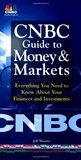 CNBC Guide to Money & Markets: Everything You Need to Know about Your Finances and Investments