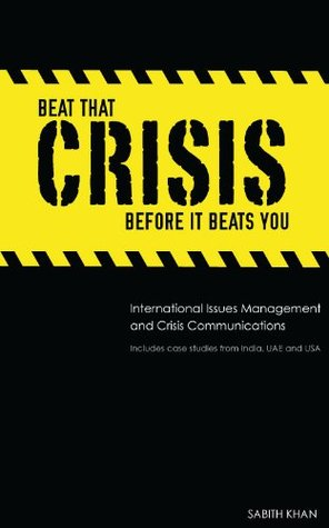 Beat That Crisis, Before It Beats You! International Issues Management and Crisis Communications: Case Studies from India, UAE, and USA