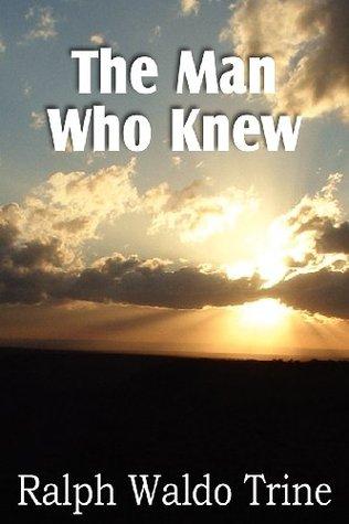 Ebook The Man Who Knew by Ralph Waldo Trine TXT!