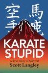 Karate Stupid by Scott Langley