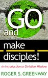 Go and Make Disciples!: An Introduction to Christian Missions
