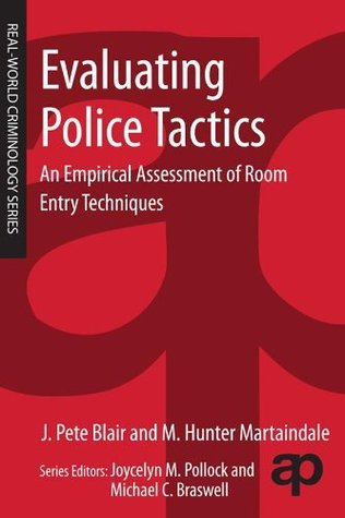 Evaluating Police Tactics: An Empirical Assessment of Room Entry Techniques (Real-World Criminology)