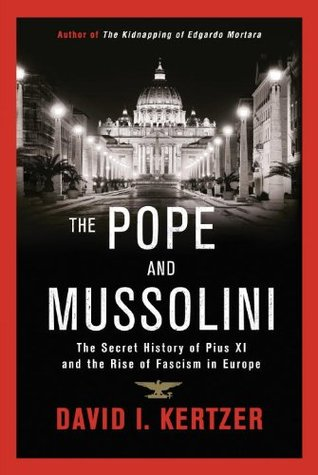 The Pope and Mussolini: The Secret History of Pius XI and the Rise of Fascism in Europe EPUB