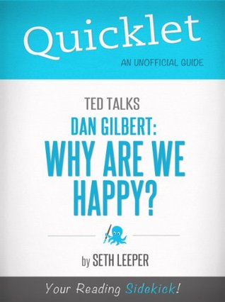 Quicklet on TED Talks: Dan Gilbert: Why Are We Happy?