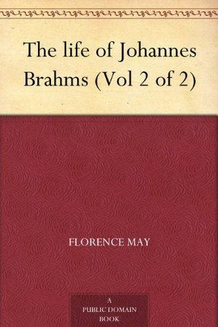 The life of Johannes Brahms (Vol 2 of 2)