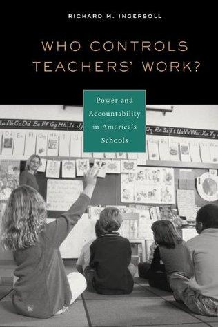 Who Controls Teachers' Work? by Richard M. Ingersoll