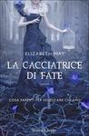 La cacciatrice di fate by Elizabeth May