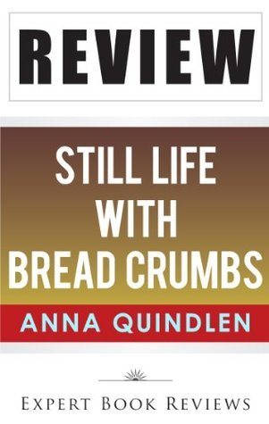 Still Life with Bread Crumbs: by Anna Quindlen -- Review