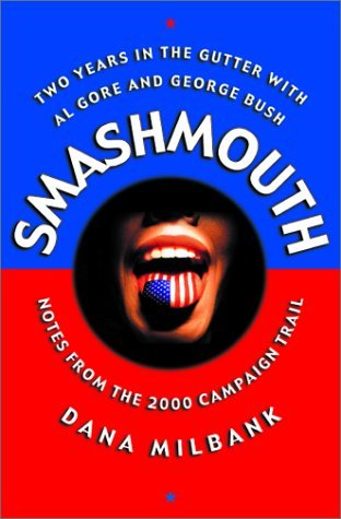smash-mouth-two-years-in-the-gutter-with-al-gore-and-george-w-bush-notes-from-the-2000-campaign-trail