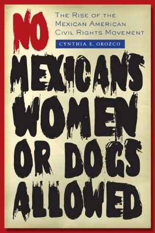 Ebook No Mexicans, Women, or Dogs Allowed: The Rise of the Mexican American Civil Rights Movement by Cynthia E. Orozco TXT!
