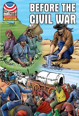 Before the Civil War: 1830-1860- Graphic U.S. History (American History