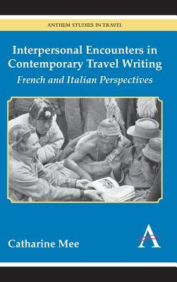Interpersonal Encounters in Contemporary Travel Writing: French and Italian Perspectives