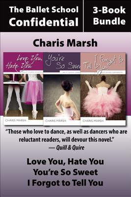 Ballet School Confidential: The Complete 3-Book Bundle: Love You, Hate You / I Forgot to Tell You / You're So Sweet