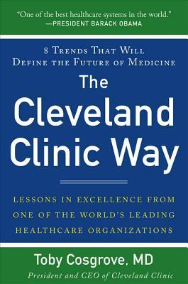 The Cleveland Clinic Way: Lessons in Excellence from One of the World's Leading Health Care Organizations Video Enhanced eBook: Lessons in Excellence from One of the World's Leading Health Care Organizations Video Enhanced eBook