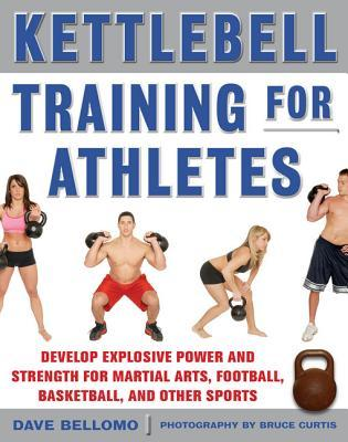Kettlebell Training for Athletes: Develop Explosive Power and Strength for Martial Arts, Football, Basketball, and Other Sports